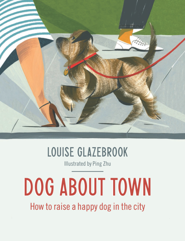 DOG ABOUT TOWN - How to raise a happy dog in the city